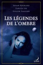 Couverture du livre « Les légendes de l'ombre » de Susan Krinard et Tanith Lee et Evelyn Vaughn aux éditions Harlequin