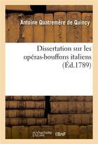 Couverture du livre « Dissertation sur les operas-bouffons italiens » de Quatremere De Quincy aux éditions Hachette Bnf