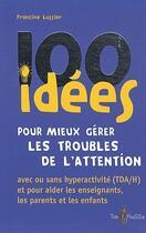 Couverture du livre « 100 idées pour mieux gérer les troubles de l'attention ; avec ou sans hyperactivité (TDA/H) et pour aider les enseignants, les parents et les enfants » de Francine Lussier aux éditions Tom Pousse