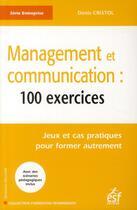 Couverture du livre « Management et communication ; 100 exercices » de Denis Cristol aux éditions Esf