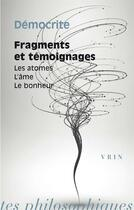 Couverture du livre « Fragments et témoignages ; les atomes, l'âme, le bonheur » de Democrite aux éditions Vrin