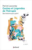 Couverture du livre « Contes et légendes de thérapie ; des histoires pour guérir » de Patrick Lascombe aux éditions Balland