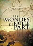 Couverture du livre « Les mondes de nulle part » de Ileane De Chardon aux éditions Verone