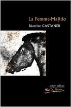 Couverture du livre « La femme Maÿtio » de Beatrice Castaner aux éditions Serge Safran