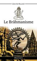 Couverture du livre « Le brahmanisme » de Leon De Milloue aux éditions Omnia Veritas
