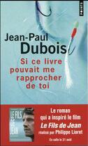 Couverture du livre « Si ce livre pouvait me rapprocher de toi » de Jean-Paul Dubois aux éditions Points