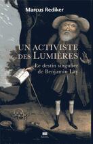 Couverture du livre « Un activiste des Lumières ; le destin singulier de Benjamin Lay » de Marcus Rediker aux éditions Seuil