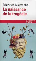 Couverture du livre « La naissance de la tragedie / fragments posthumes (automne 1869 - printemps 1872 » de Friedrich Nietzsche aux éditions Gallimard