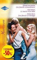 Couverture du livre « Une famille extraordinaire ; le sourire d'un bébé ; une fiancée en héritage » de Lissa Manley et Vivienne Wallington et Angela Wells aux éditions Harlequin