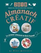 Couverture du livre « Almanach créatif (édition 2018) » de Marie-Anne Rethoret-Melin et Stephanie Chica et Amelie Rioual aux éditions Le Temps Apprivoise