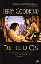 Couverture du livre « L'Épée de Vérité ; dette d'os » de Terry Goodkind aux éditions Bragelonne