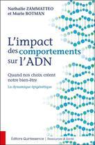 Couverture du livre « L'impact des comportements sur l'ADN ; quand nos choix créent notre bien-être : la dynamique épigénétique » de Nathalie Zammatteo et Marie Botman aux éditions Quintessence
