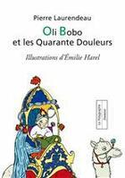 Couverture du livre « Oli Bobo et les Quarante Douleurs » de Pierre Laurendeau aux éditions Polygraphe