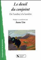 Couverture du livre « Le deuil du conjoint ; de l'ombre à la lumière » de Collectif et Anne Liu aux éditions Chronique Sociale