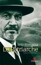 Couverture du livre « Le patriarche » de Witi Ihimaera aux éditions Au Vent Des Iles