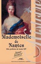 Couverture du livre « Mademoiselle de Nantes, fille préférée de Louis XIV » de Jacques Bernot aux éditions Nel