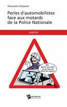 Couverture du livre « Perles d'automobilistes face aux motards de la police nationale » de Alexandre Despretz aux éditions Publibook
