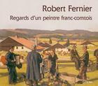 Couverture du livre « Robert Fernier, regards d'un peintre franc-comtois » de Robert Fernier aux éditions Cabedita