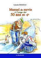 Couverture du livre « Manuel de survie à l'usage des 50 ans et + » de Leandre Boizeau aux éditions La Bouinotte