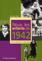 Couverture du livre « NOUS, LES ENFANTS DE ; nous, les enfants de 1942 ; de la naissance à l'âge adulte » de Monique-Marie aux éditions Wartberg