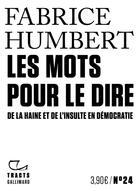 Couverture du livre « Les mots pour le dire ; de la haine et de l'insulte en démocratie » de Fabrice Humbert aux éditions Gallimard