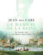 Couverture du livre « Le hameau de la reine ; le monde rêvé de Marie-Antoinette » de Jean Des Cars aux éditions Flammarion