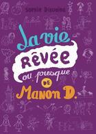 Couverture du livre « La vie rêvée ou presque de Manon D. » de Sophie Dieuaide aux éditions Casterman
