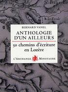 Couverture du livre « Anthologie d'un ailleurs ; 50 chemins d'écriture en Lozère » de Vanel. Bernard/ aux éditions Vilo