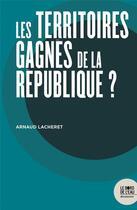Couverture du livre « Les territoires gagnés de la République ? » de Arnaud Lacheret aux éditions Bord De L'eau