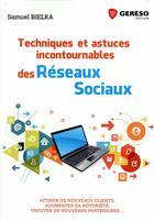 Couverture du livre « Techniques et astuces incontournables des réseaux sociaux » de Samuel Bielka aux éditions Gereso