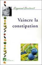 Couverture du livre « Vaincre la constipation » de Raymond Dextreit aux éditions Vivre En Harmonie