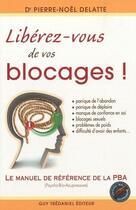 Couverture du livre « Libérez-vous de vos blocages ! le manuel de référence de la Psycho-Bio-Acupressure » de Pierre-Noel Delatte aux éditions Tredaniel