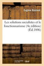 Couverture du livre « Les solutions socialistes et le fonctionnarisme (4e edition) » de Rostand Eugene aux éditions Hachette Bnf