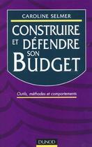 Couverture du livre « Construire Et Defendre Son Budget » de Caroline Selmer aux éditions Dunod