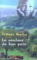 Couverture du livre « La couleur du bon pain » de Gilbert Bordes aux éditions Robert Laffont