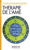 Couverture du livre « Thérapie de l'âme » de Cheikh Khaled Bentounes aux éditions Albin Michel