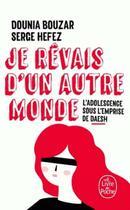 Couverture du livre « Je rêvais d'un autre monde ; l'adolescence sous l'emprise de Daesh » de Dounia Bouzar aux éditions Lgf