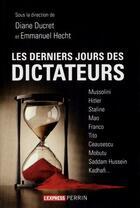 Couverture du livre « Les derniers jours des dictateurs » de Diane Ducret et Emmanuel Hecht aux éditions Perrin