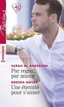 Couverture du livre « Par regret, par amour ; une éternité pour s'aimer » de Brenda Novak et Sarah M. Anderson aux éditions Harlequin