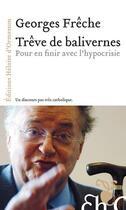 Couverture du livre « Trêve de balivernes ; pour en finir avec l'hypocrisie » de Georges Freche aux éditions Heloise D'ormesson
