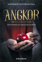 Couverture du livre « Angkor : une pomme au-delà des secrets » de Nathalie Internicola aux éditions Libres D'ecrire