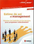 Couverture du livre « Estime de soi et management ; valoriser les équipes pour progresser collectivement (3e édition) » de Jean-Luc Penot et Rose Balducci aux éditions Gereso