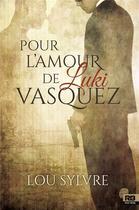 Couverture du livre « Pour l'amour de Luki Vasquez » de Lou Sylvre aux éditions Reines-beaux