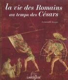 Couverture du livre « La Vie Des Romains Au Temps Des Cesars » de Catherine Salles aux éditions Larousse