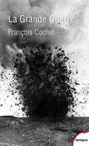 Couverture du livre « La grande guerre » de Francois Cochet aux éditions Tempus/perrin
