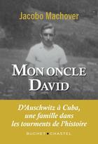 Couverture du livre « Mon oncle David ; d'Auschwitz à Cuba, une famille dans les tourments de l'histoire » de Jacobo Machover aux éditions Buchet Chastel