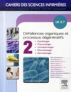 Couverture du livre « CAHIERS DES SCIENCES INFIRMIERES ; défaillances organiques et processus dégénératifs ; UE 2.7 ; t.2 » de Marie-Cecile Bonin aux éditions Elsevier-masson