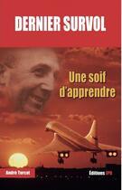 Couverture du livre « Dernier survol ; une soif d'apprendre » de Andre Turcat aux éditions Jpo