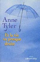 Couverture du livre « Et La Vie Va Presque Droite » de Anne Tyler aux éditions Calmann-levy