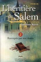 Couverture du livre « L'héritière de Salem t.2 ; rattrapée par son destin » de Caroline Barre aux éditions Quebec Livres
